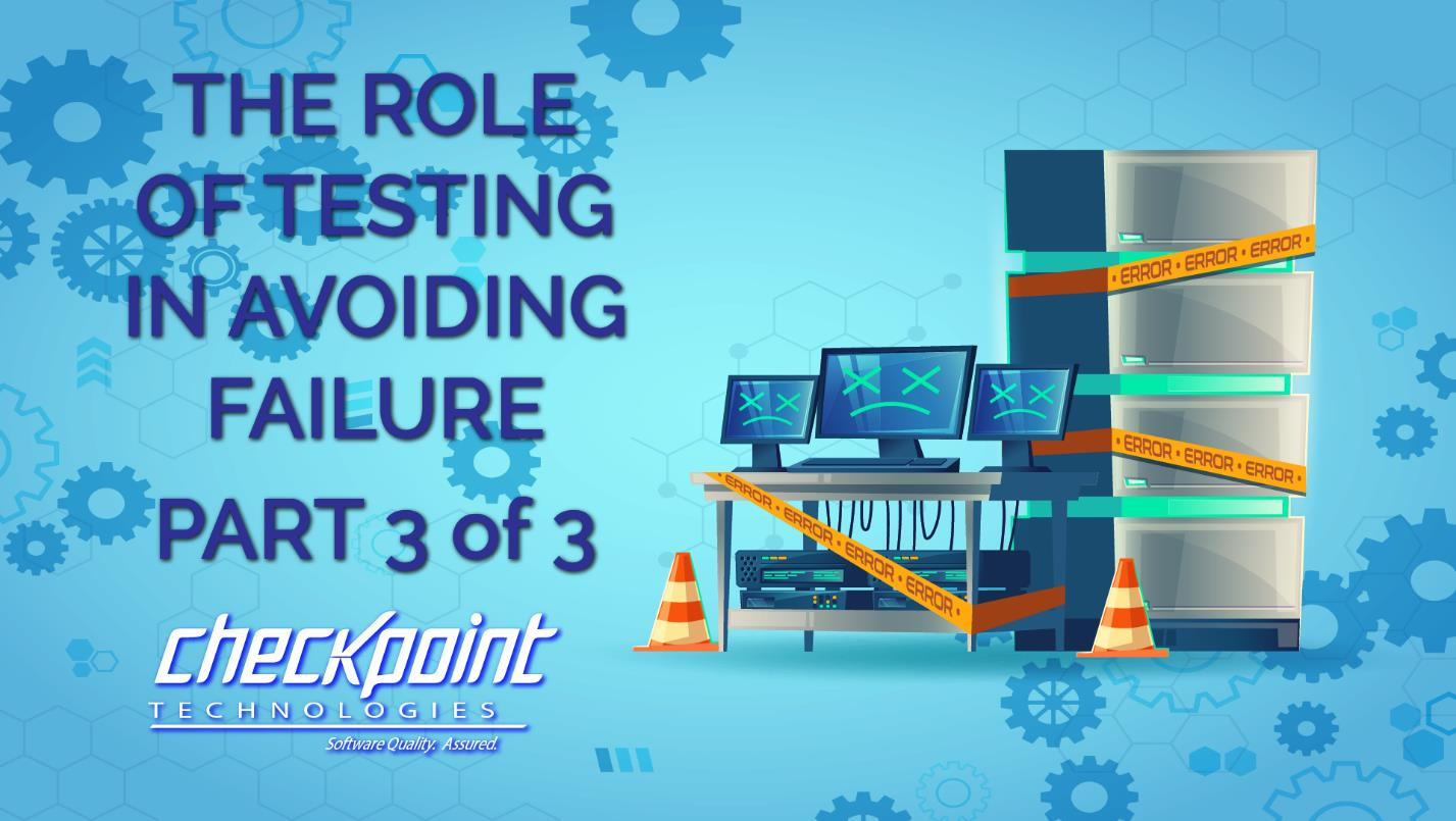 The Role of Testing in Avoiding Failure