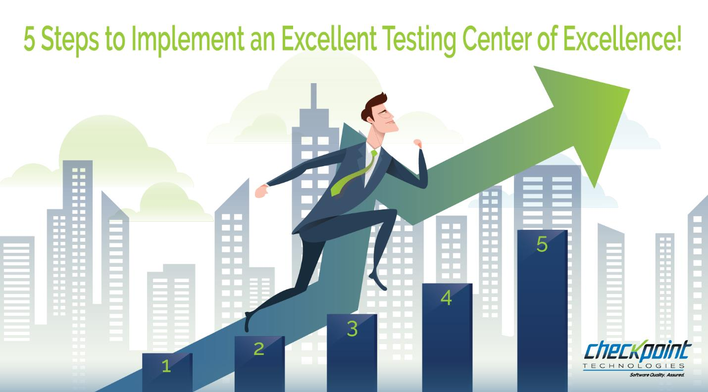 5 Steps to Implement an Excellent Testing Center of Excellence!