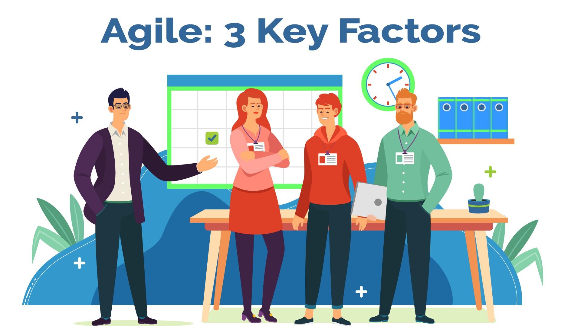 Agile- 3 Key Factors